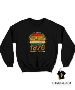 45 Years of Being Awesome 1976 Limited Edition Sweatshirt