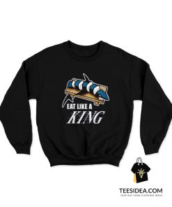 Eat Like A KING And Make Sushi Out of The Sharks Sweatshirt