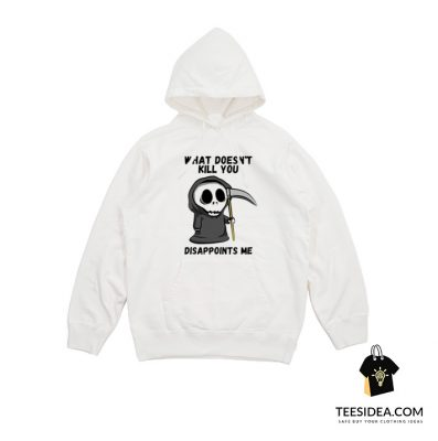 Grim Reaper What Doesn't Kill You Disappoints Me Hoodie