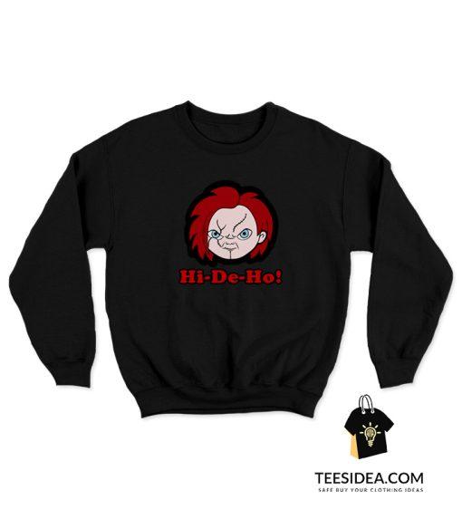 Hi De Ho! Chucky Sweatshirt