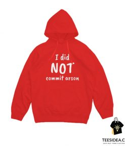I Did Not Commit Arson Hoodie